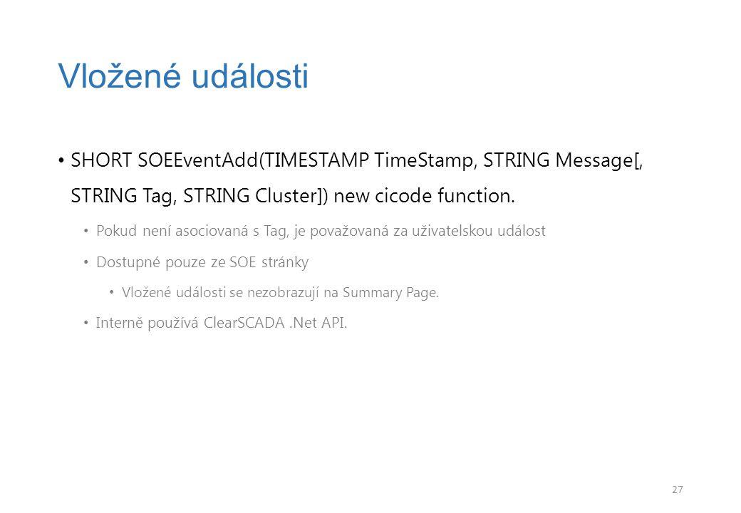 Vložené události SHORT SOEEventAdd(TIMESTAMP TimeStamp, STRING Message[, STRING Tag, STRING Cluster]) new cicode function.